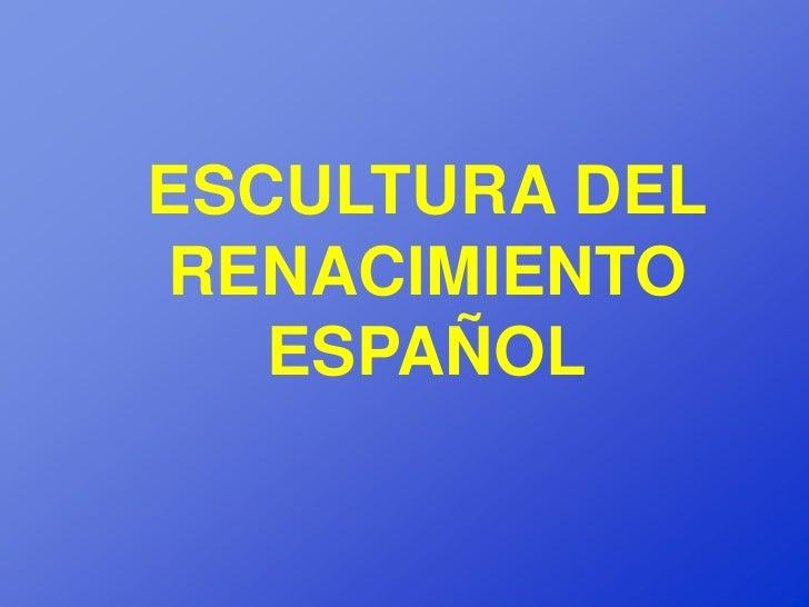 ESCULTURA DELRENACIMIENTO   ESPAÑOL
