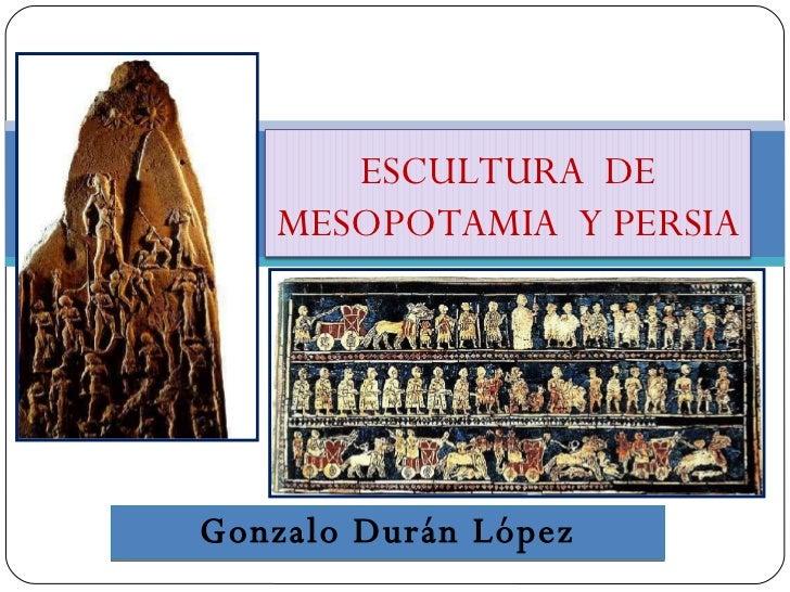 Gonzalo Durán López ESCULTURA  DE MESOPOTAMIA  Y PERSIA
