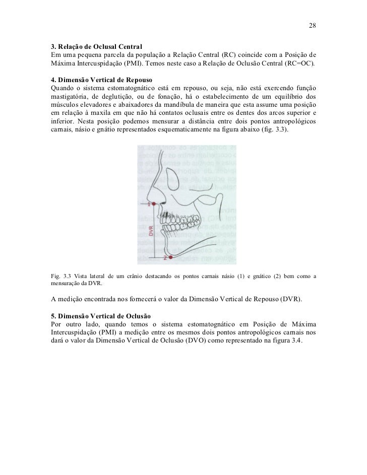 283. Relação de Oclusal CentralEm uma pequena parcela da população a Relação Central (RC) coincide com a Posição deMáxima ...