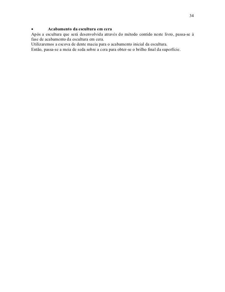 34•         Acabamento da escultura em ceraApós a escultura que será desenvolvida através do método contido neste livro, p...