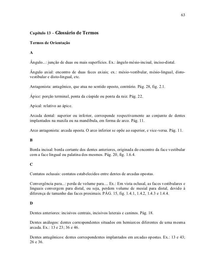 63Capítulo 13 – Glossário de TermosTermos de OrientaçãoAÂngulo...: junção de duas ou mais superfícies. Ex.: ângulo mésio-i...