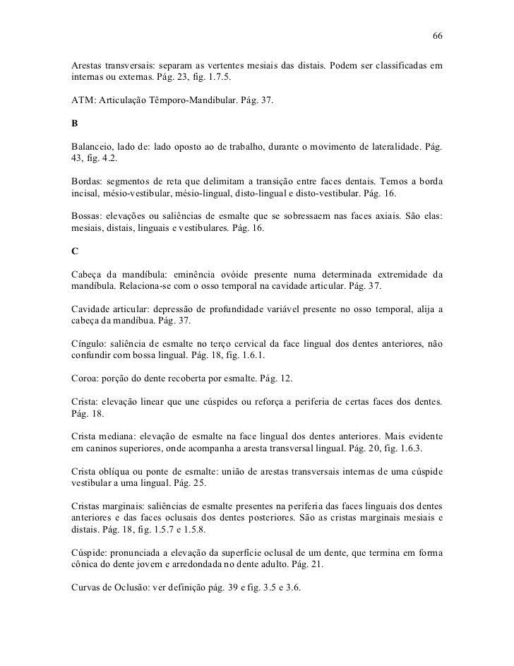 66Arestas transversais: separam as vertentes mesiais das distais. Podem ser classificadas eminternas ou externas. Pág. 23,...