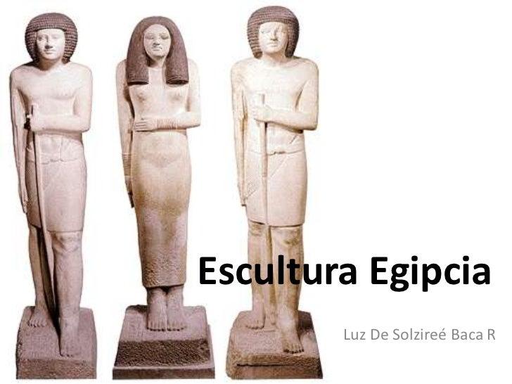Escultura Egipcia        Luz De Solzireé Baca R