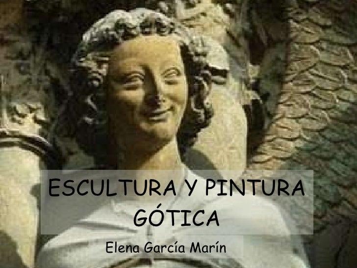 ESCULTURA Y PINTURA GÓTICA Elena García Marín