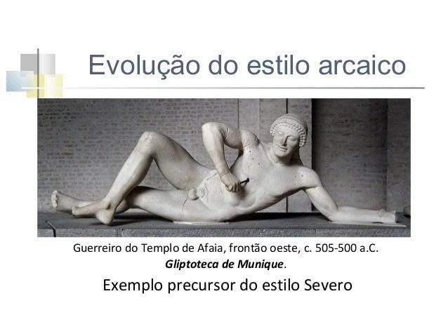 Período severo (500-450 a.c.) Período de transição entre o estilo arcaico e o estilo clássico.  Caracteriza-se pela: sever...