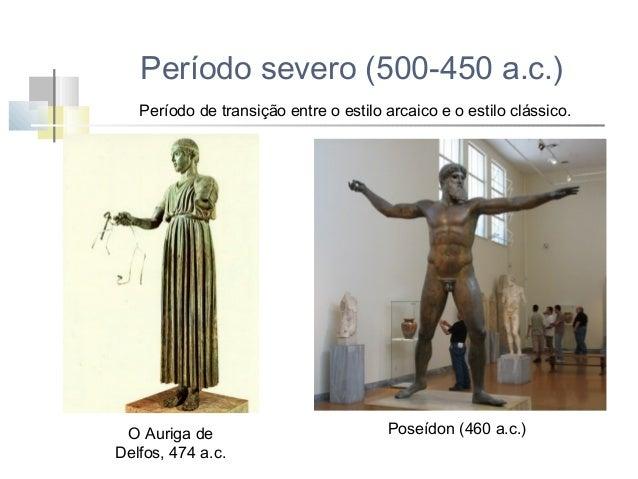 Período severo (500-450 a.c.) - detalhes decorativos são reduzidos a um mínimo - o ênfase recai nos traços anatómicos prin...