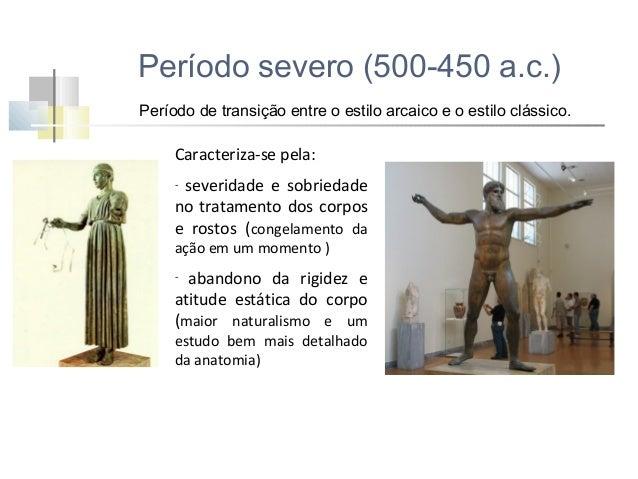 Período severo (500-450 a.c.)  O par de guerreiros de Riaci, fundidos em torno de 450 a.C. (um jovem e um homem maduro).