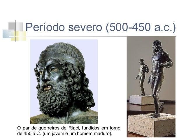 Período severo (500-450 a.c.) O par de guerreiros de Riaci, fundidos em torno de 450 a.C., um jovem e um homem maduro. Os ...