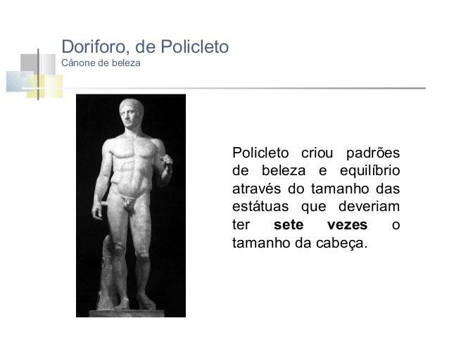 O cânone de Lisipo  No séc. IV a.C. – Lisipo: passa a 8 x. Isto traduz-se no alongamento e sinuosidade da figura humana. N...