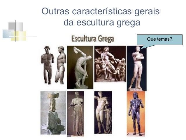 """Outras características gerais da escultura grega  Dimensão humanista da escultura  """"O Homem é a medida de todas as coisas""""..."""