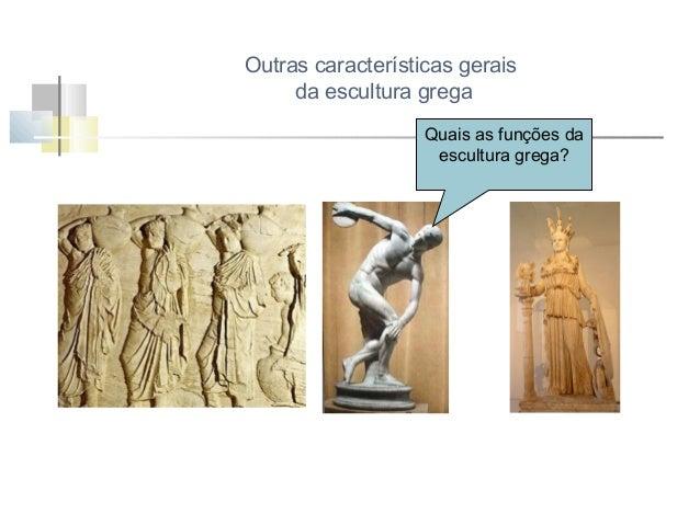 Outras características gerais da escultura grega  A escultura grega tinha funções religiosas, políticas, honoríficas, fune...
