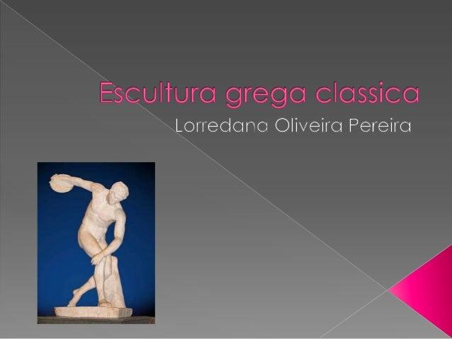  A escultura do Classicismo grego tem sido longamente considerada como o ponto mais alto do desenvolvimento da arte escul...