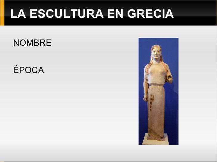 LA ESCULTURA EN GRECIA <ul><li>NOMBRE