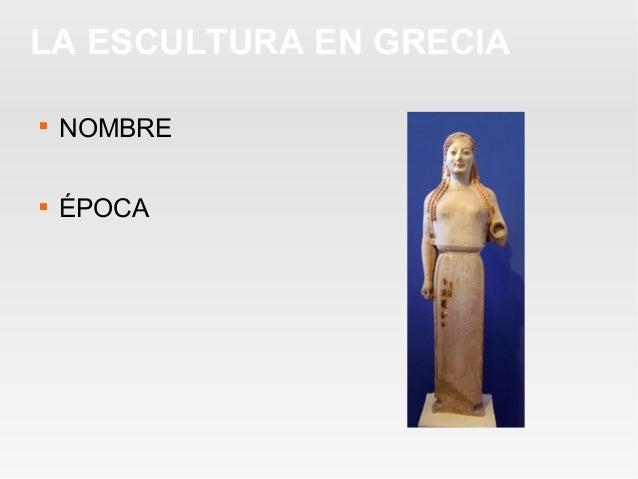 LA ESCULTURA EN GRECIA  NOMBRE  ÉPOCA