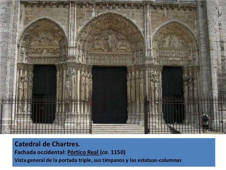 Catedral de Chartres.Fachada occidental: Pórtico Real (ca. 1150)Vista general de la portada triple, sus tímpanos y las est...