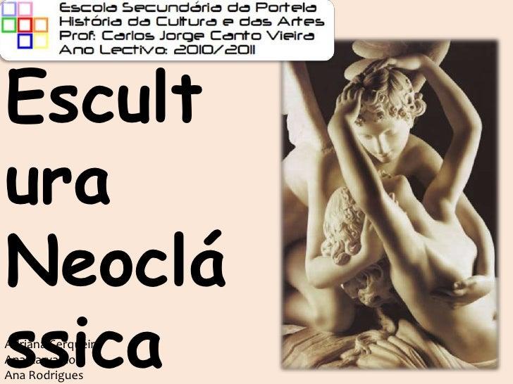 Escultura Neoclássica<br />Adriana Cerqueira<br />Ana Carvalho<br />Ana Rodrigues<br />