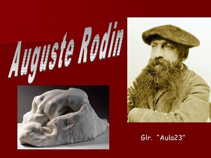 "Auguste Rodin Glr.  ""Aula23"""