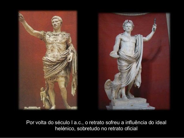 Imperador Claudio Imperador Octavio Cesar a.c., o retrato sofreu a influência do ideal Por volta do século I Augusto  helé...