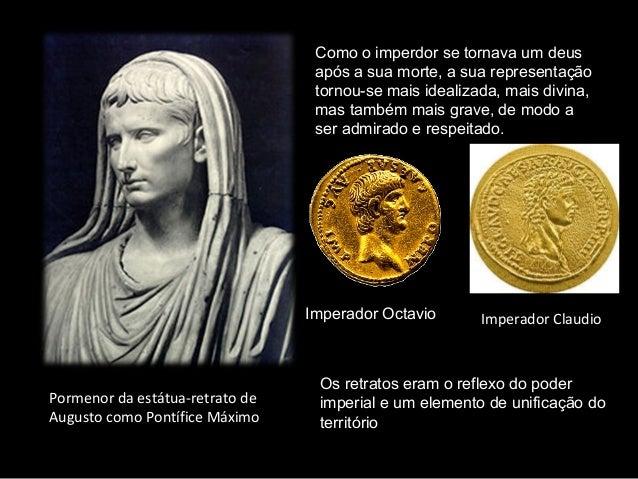 Como o imperdor se tornava um deus após a sua morte, a sua representação tornou-se mais idealizada, mais divina, mas també...