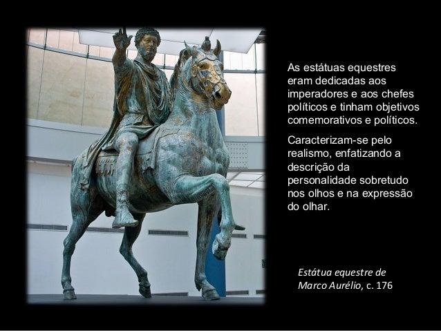 As estátuas equestres eram dedicadas aos imperadores e aos chefes políticos e tinham objetivos comemorativos e políticos. ...