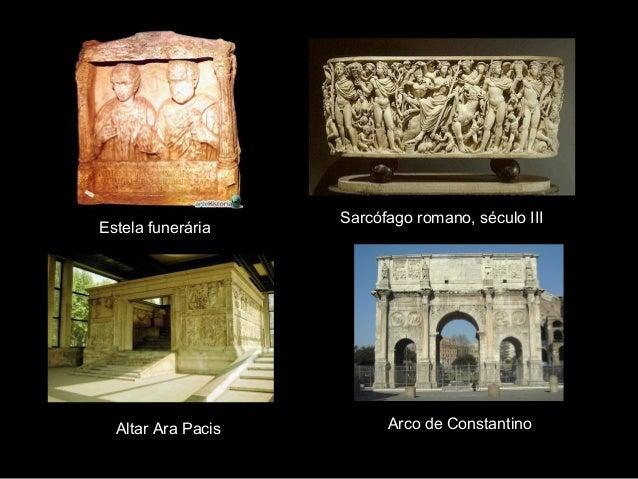 Estela funerária  Altar Ara Pacis  Sarcófago romano, século III  Arco de Constantino