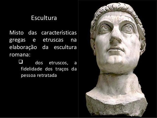 Escultura Misto das características gregas e etruscas na elaboração da escultura romana:  dos etruscos, a fidelidade dos ...