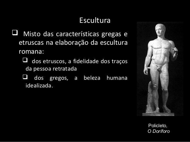 Escultura  ►Misto das características gregas e etruscas na elaboração da escultura romana:  dos etruscos, a fidelidade d...