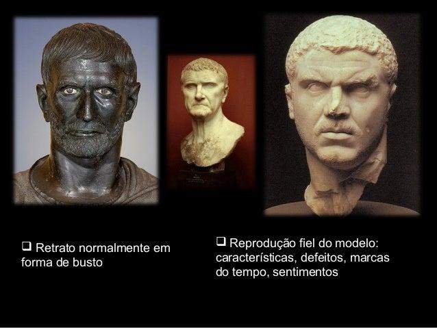  Retrato normalmente em forma de busto   Reprodução fiel do modelo: características, defeitos, marcas do tempo, sentimen...