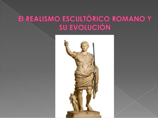  INFLUENCIA:  › Influencia de la escultura funeraria etrusca.  › Influencia del realismo helenístico: se copiaron gran ca...