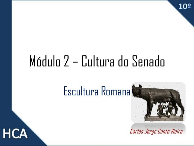 Módulo 2 – Cultura do Senado Escultura Romana Carlos Jorge Canto Vieira
