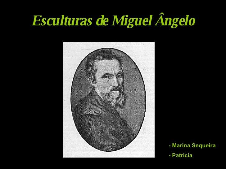 Esculturas de Miguel Ângelo - Marina Sequeira - Patrícia