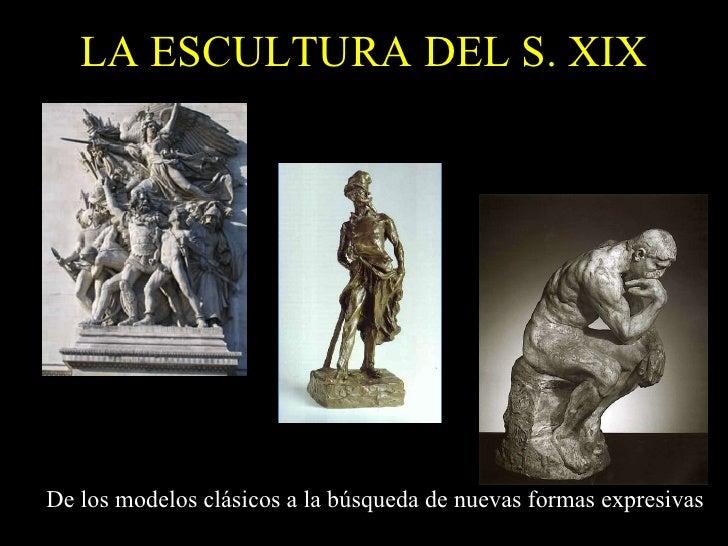 LA ESCULTURA DEL S. XIX De los modelos clásicos a la búsqueda de nuevas formas expresivas