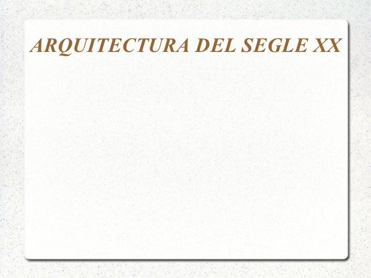 ARQUITECTURA DEL SEGLE XX