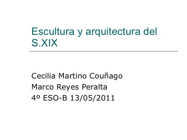 Escultura y arquitectura del S.XIX Cecilia Martino Couñago Marco Reyes Peralta 4º ESO-B 13/05/2011