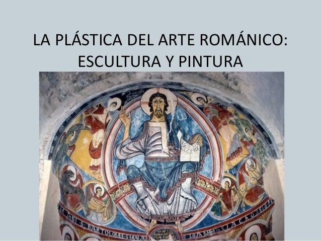 LA PLÁSTICA DEL ARTE ROMÁNICO: ESCULTURA Y PINTURA