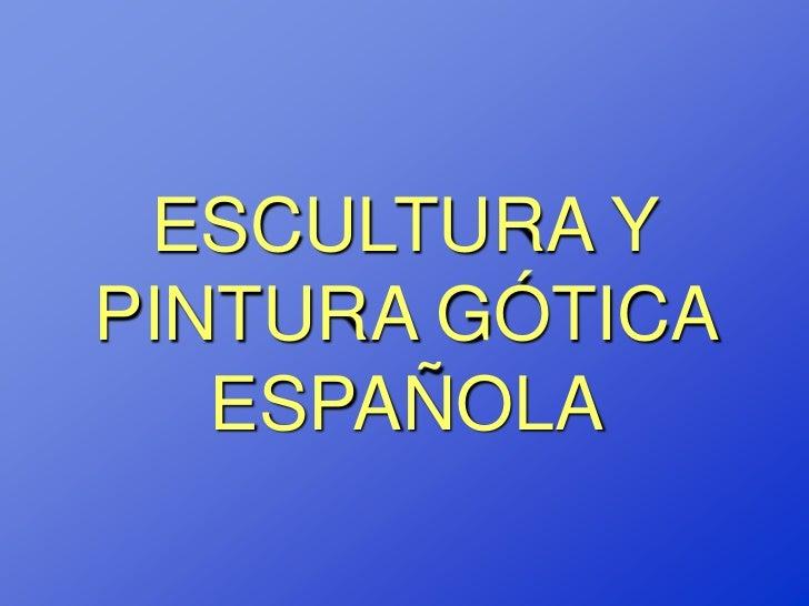 ESCULTURA YPINTURA GÓTICA   ESPAÑOLA