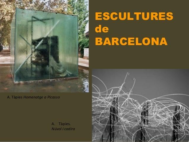 A. Tàpies Homenatge a Picasso ESCULTURES de BARCELONA A. Tàpies. Núvol i cadira