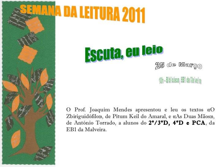 O Prof. Joaquim Mendes apresentou e leu os textos «O Zbiriguidófilo», de Pitum Keil do Amaral, e «As Duas Mãos», de Antóni...