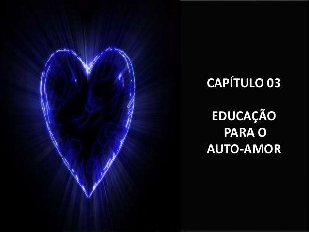CAPÍTULO 03 EDUCAÇÃO PARA O AUTO-AMOR