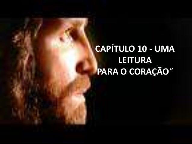 """CAPÍTULO 10 - UMA LEITURA PARA O CORAÇÃO"""""""