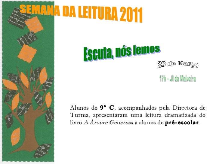 Alunos do  9º C , acompanhados pela Directora de Turma, apresentaram uma leitura dramatizada do livro  A Árvore Generosa  ...