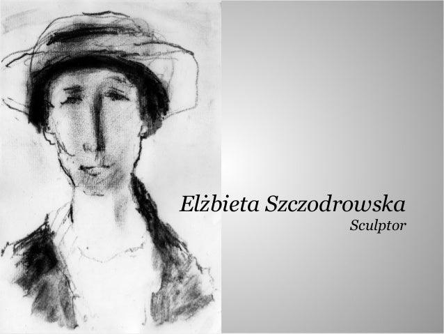 Elżbieta Szczodrowska Sculptor