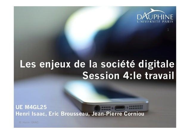 Les enjeux de la société digitale  Session 4:le travail  UE M4GL25  Henri Isaac, Eric Brousseau, Jean-Pierre Corniou  © He...