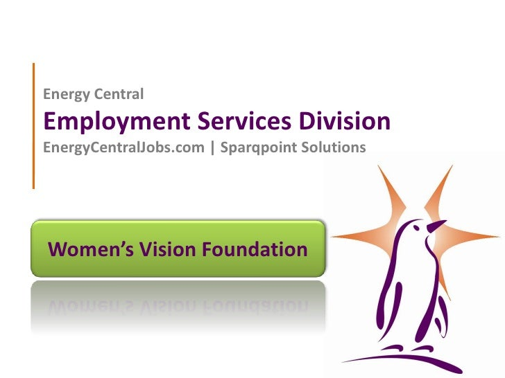Energy CentralEmployment Services DivisionEnergyCentralJobs.com | Sparqpoint Solutions<br />Women's Vision Foundation<br />