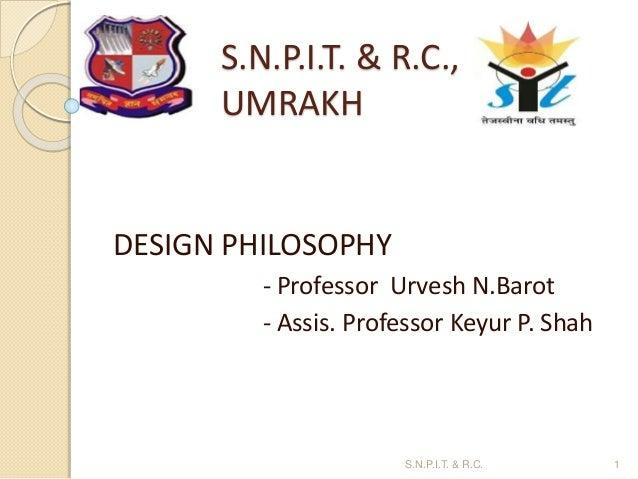 S.N.P.I.T. & R.C., UMRAKH DESIGN PHILOSOPHY - Professor Urvesh N.Barot - Assis. Professor Keyur P. Shah 1S.N.P.I.T. & R.C.