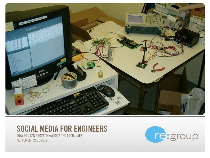SOCIAL MEDIA FOR ENGINEERSHOW YOU CAN BEGIN TO NAVIGATE THE SOCIAL WEBSEPTEMBER 21ST, 2011