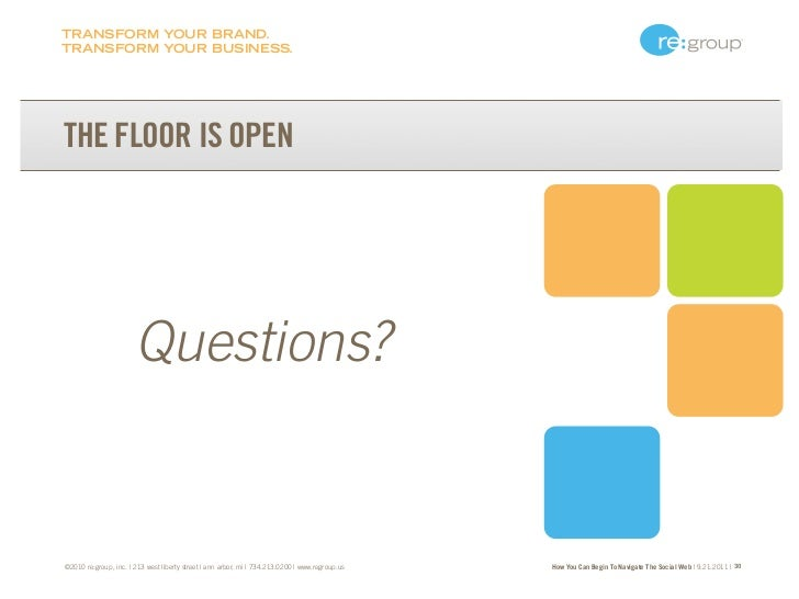 TRANSFORM YOUR BRAND.TRANSFORM YOUR BUSINESS.THE FLOOR IS OPEN                       Questions?©2010 re:group, inc. | 213 ...