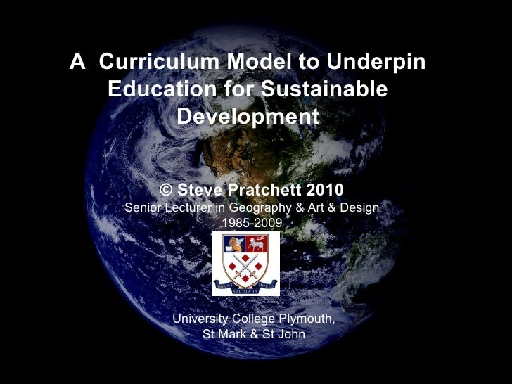 A  Curriculum Model to Underpin Education for Sustainable Development © Steve Pratchett 2010 Senior Lecturer in Geography ...