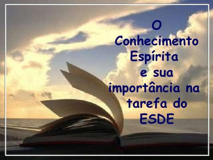 O Conhecimento Espírita  e sua importância na  tarefa do ESDE
