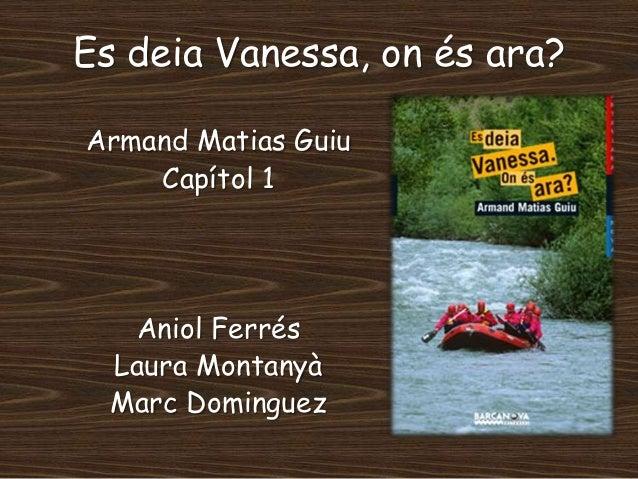Es deia Vanessa, on és ara? Armand Matias Guiu Capítol 1  Aniol Ferrés Laura Montanyà Marc Dominguez